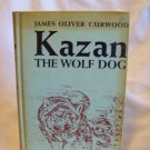 Kazan The Wolf Dog. James Oliver Curwood, author. Ex-Lib. Reprint Edition. VG-