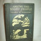 Among The Night People. Clara D. Pierson, author. Illustrated. 1st Edition, 1st Printing. VG-