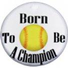 "SWW1206SC - ""BORN TO BE A CHAMPION - SOFTBALL"""