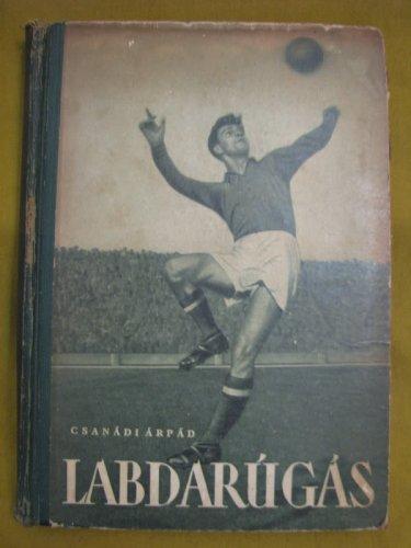 Labdarugas. Csanadi Arpad. 1956 Sports Soccer Hungary