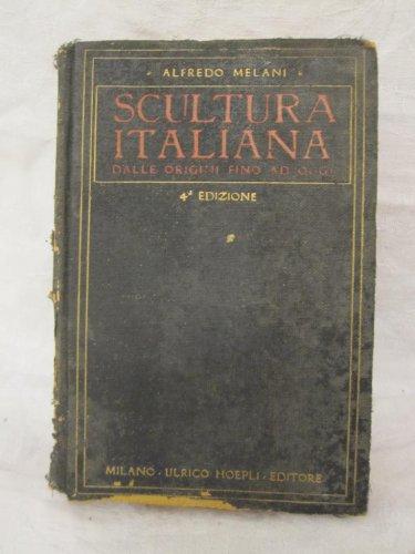 1928 ALFREDO MELANI SCULTURA ITALIANA ANTICA E MODERNA 4a EDIZIONE ULRICO HOEPLI