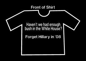 Haven't we had enough bush?  Anti Hillary T-Shirt '08