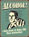 Alcohol Makes You Interesting tin sign #1329