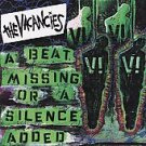 A Beat Missing Or A Silence Added * - Vacancies (New CD)