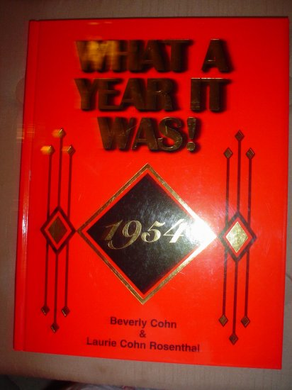 WHAT A YEAR IT WAS! 1954 (HARDCOVER) BOOK by Beverly; Rosenthal Cohn, Laurie Cohn!