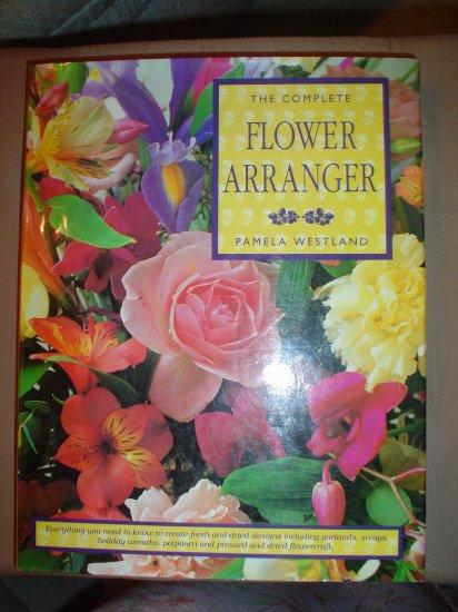 THE COMPLETE FLOWER ARRANGER (Hardcover) by PAMELA WESTLAND!