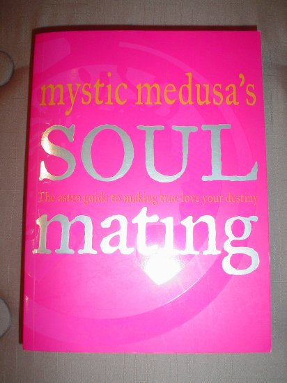 MYSTIC MEDUSA'S SOUL MATING:The Must-Have Guide to Compatibility,Spooky Coincidences & True Love!