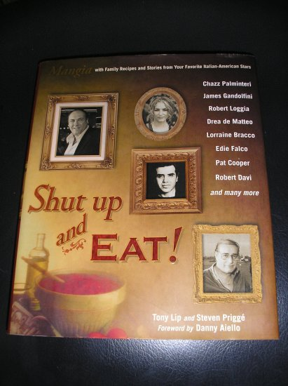 SHUT UP AND EAT!: MANGIA WITH THE STORIES AND RECIPES FROM YOUR FAVORITE ITALIAN-AMERICAN STARS!