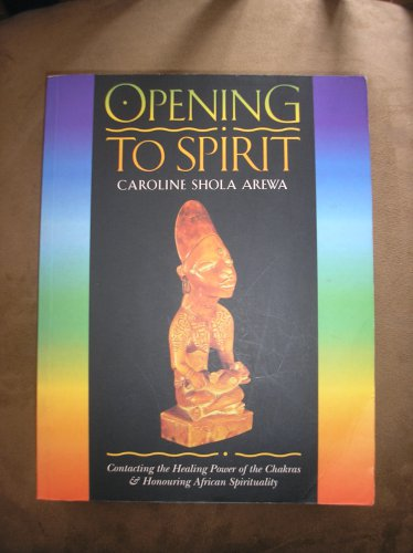 OPENING TO SPIRIT: CONTACTING THE HEALING POWER OF THE CHAKRAS AND HONOURING AFRICAN SPIRITUALITY!
