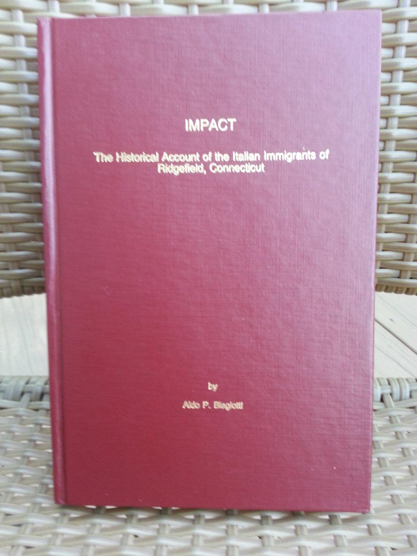 Impact:The Historical Account of the Italian Immigrants of Ridgefield,CT-Aldo Biagiotti-AUTOGRAPHED!