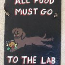 'All Food Must Go To The Lab For Testing' Funny Dog Hand-Painted Slate Sign!