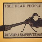 "DEVGRU SNIPER TEAM - SEAL TEAM VI - MILITARY PATCH ""I SEE DEAD PEOPLE"""