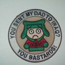 YOU SENT MY DAD TO IRAQ? YOU BASTARDS! ARMY MILITARY PATCH