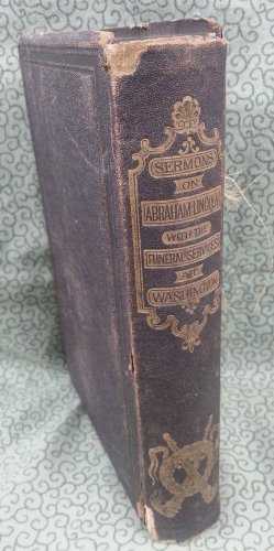 1865 Sermons on Abraham Lincoln with the Funeral Services at Washington