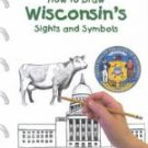 How to Draw Wisconsin's Sights and Symbols (A Kid's Guide to Drawing America) ISBN: 9780823961061
