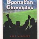 Sportsfan Chronicles (Sports & Outdoor Recreation Book) by Kurt Weichert (9780615562575)