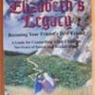 ELIZABETH'S LEGACY : BECOMING YOUR FRIEND'S BEST FRIEND: A GUIDE FOR COUNSELLING ADULT CHILDREN