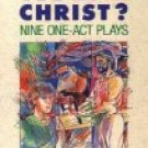 You Are the Christ? : Nine One-Act Plays by Royce E. Makin