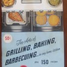THE ARTS OF GRILLING, BAKING & BARBECUING... In Any Home Kitchen (1955)