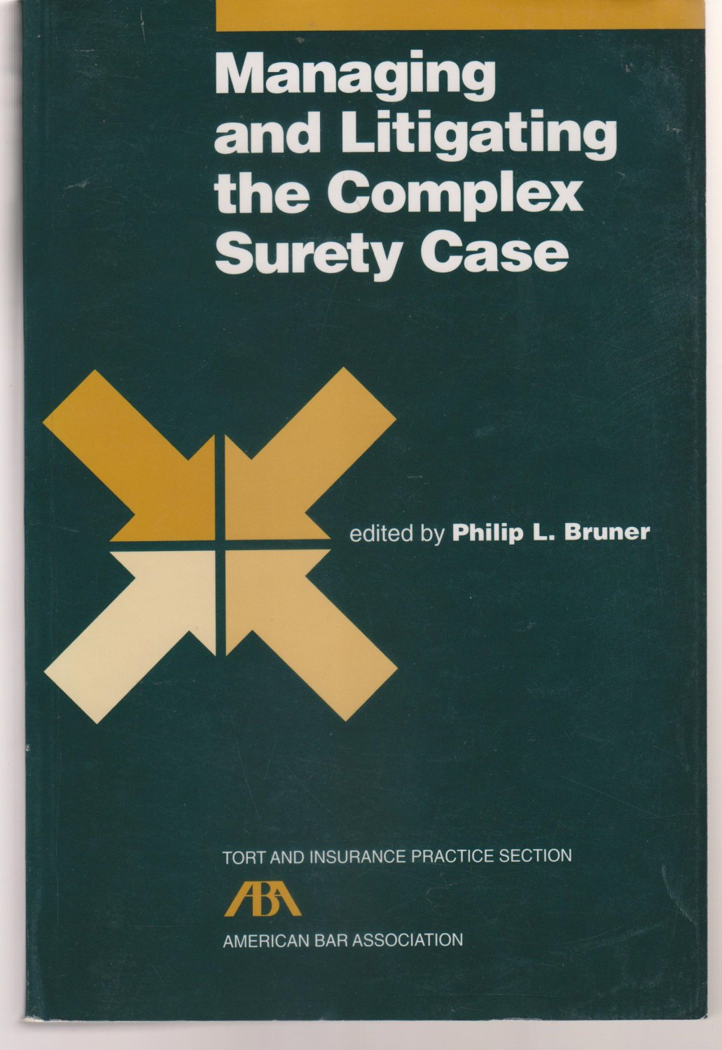 Managing and Litigating the Complex Surety Case  by Philip L. Bruner