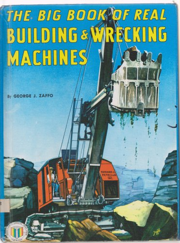 The Big Book of Real Building and Wrecking Machines (Hardcover) by George J. Zaffo 1971