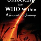 Unlocking the Who Within -- A Journal of a Journey Signed