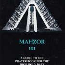 MAHZOR 101 A GUIDE TO THE PRAYER BOOK FOR HIGH HOLY DAY