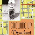 Growing Up Doughnut  by Don Shields