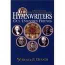 The Hymnwriters: Our Unknown Friends, A Biographical Guide To British And American Sacred Song