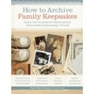 How to Archive Family Keepsakes: Learn How to Preserve Family Photos, Memorabilia and Genealogy