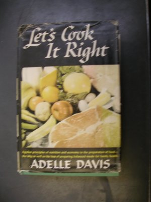Let's Cook It Right by Adelle Davis 1947 Vintage Cookbook