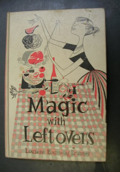Magic With Leftovers by Lousene Rousseau Brunner, Illustrated by Paul Calle 1955 Vintage Cookbook