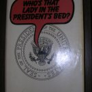 Who's That Lady in the President's Bed? by B.K. Ripley, HB, with dustjacket
