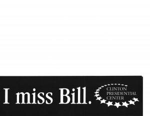 I Miss Bill bumper sticker - Bill Clinton