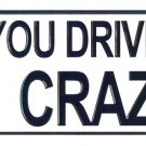 You Drive Me Crazy - European License Plate (Germany)