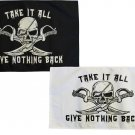 "Take It All, Give Nothing Back - 12""""X18"""" Double Sided Nylon Flag"