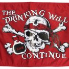 """The Drinking Will Continue - 12"""" x 18"""" Nylon Flag"""