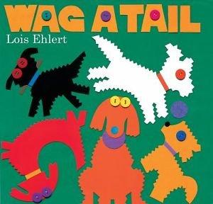 Wag A Tail Lois Ehlert Hardback 1st ed 1st printing 2007