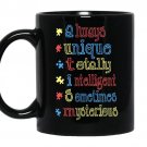 Autism always unique totally intelligent sometimes mysterious - Black Mug