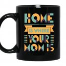 Home is where your mom is Coffee Mug_Black