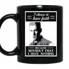 I choose to have faith because without that i have nothing-prison break Coffee Mug_Black