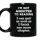 I'm not addicted to reading i can quit as soon as i finish one more chapter CoffeeMug_Black
