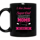 I never dreamed i would be a super cool hockey moms but here i am killing it Coffee Mug_Black
