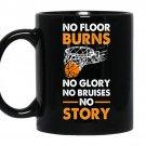 No floor burns no glory no bruises no story - Basket ball Coffee Mug_Black