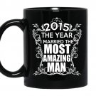 2015 the year i married the most amazing man coffee Mug_Black