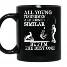 All young fishermen are born similar but im the best one coffee Mug_Black