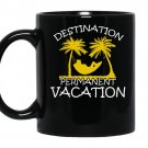 Destination permanent vacation coffee Mug_Black