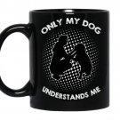 Dog lover only my dog understands me Coffee Mug_Black