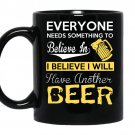 Everyone needs something to believe in i believe i will have another beer coffee Mug_Black