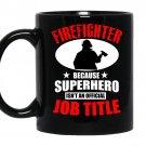 Firefighter because superhero isnt an official job title coffee Mug_Black